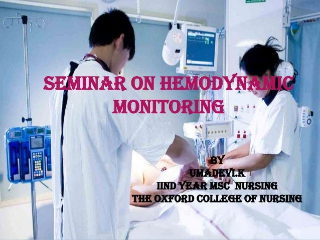 SEMINAR ON HEMODYNAMIC MONITORING BY BY UMAdevi.k UMA MSc NURSING IIND YEAR The IIND YEAR oxford NURSING MSC college of nu...