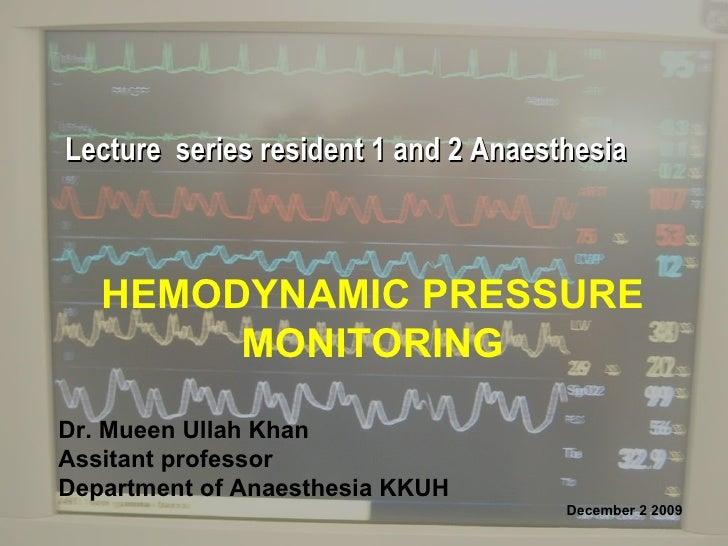 HEMODYNAMIC PRESSURE MONITORING Dr. Mueen Ullah Khan Assitant professor Department of Anaesthesia KKUH December 2 2009  Le...