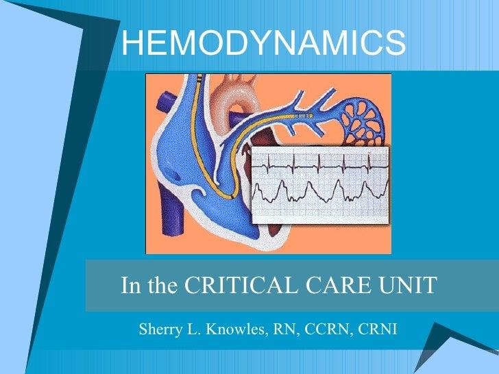HEMODYNAMICS In the CRITICAL CARE UNIT Sherry L. Knowles, RN, CCRN, CRNI