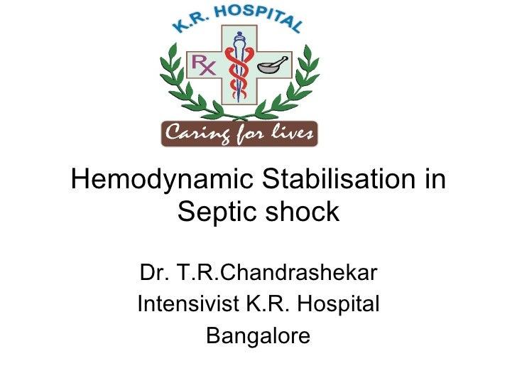 Hemodynamic Stabilisation in Septic shock Dr. T.R.Chandrashekar Intensivist K.R. Hospital Bangalore