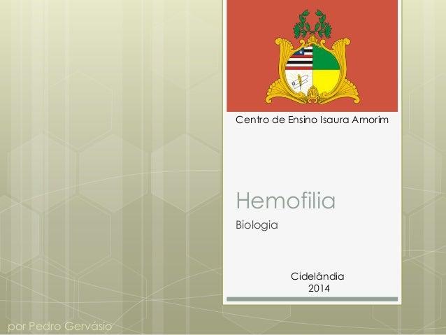 Hemofilia Biologia Centro de Ensino Isaura Amorim Cidelândia 2014 por Pedro Gervásio