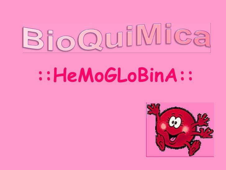 ::HeMoGLoBinA::