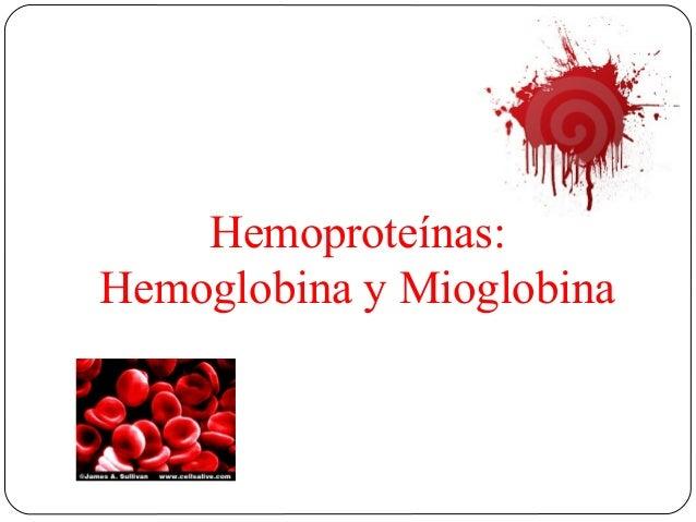 Hemoproteínas: Hemoglobina y Mioglobina