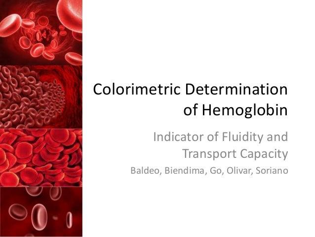 Colorimetric Determinationof HemoglobinIndicator of Fluidity andTransport CapacityBaldeo, Biendima, Go, Olivar, Soriano