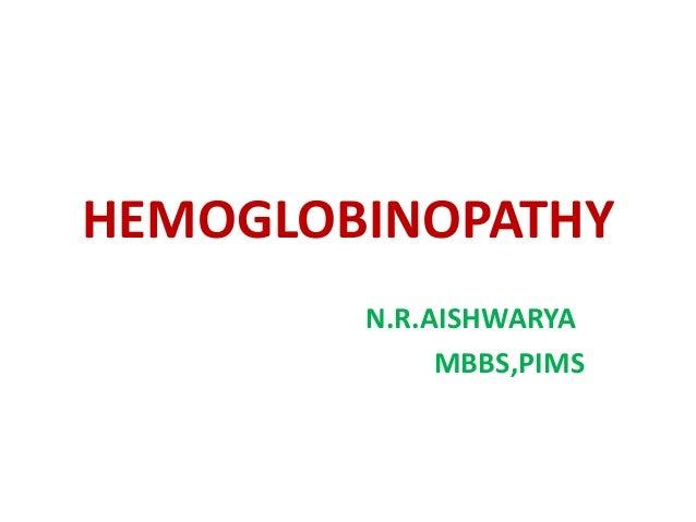 HEMOGLOBINOPATHY N.R.AISHWARYA MBBS,PIMS