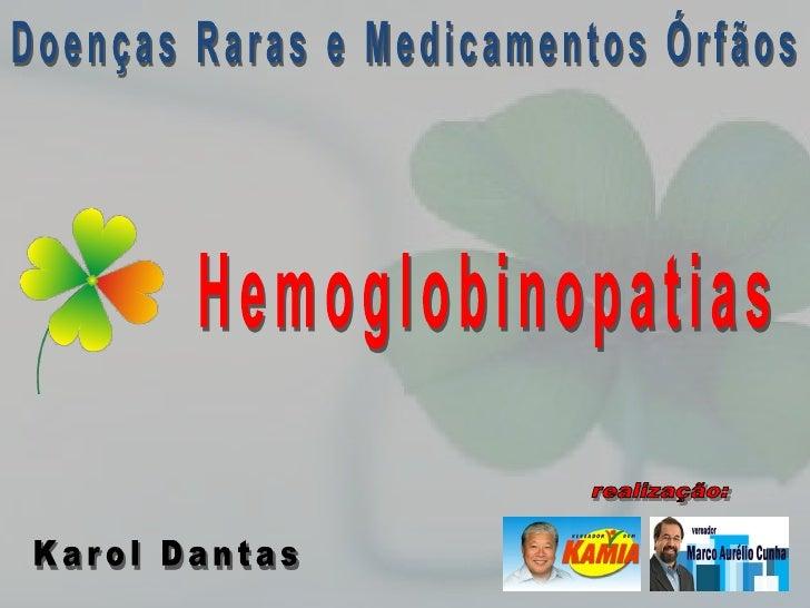 HEMOGLOBINOPATIAS        O termo hemoglobinopatia refere- se à uma gama de doenças ocasionadas por defeitos numa proteína ...