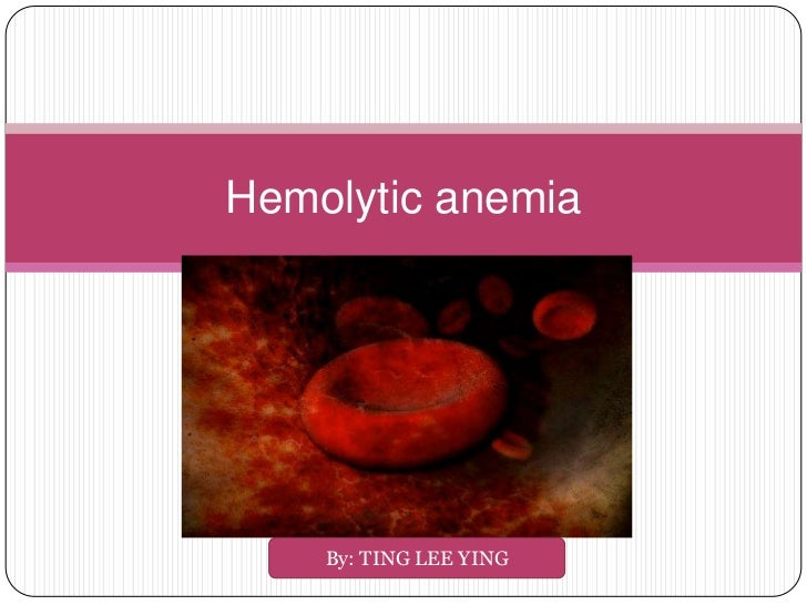 Hemolytic anemia    By: TING LEE YING
