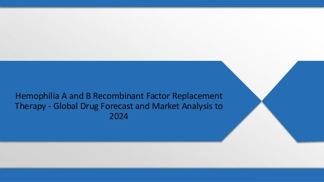 china recombinant factor market Request sample pages for pharmapoint: hemophilia a and b recombinant factor replacement therapy - global drug forecast and market analysis to 2024 please complete the form below, you will then be provided immediate access to the pages you have requested.