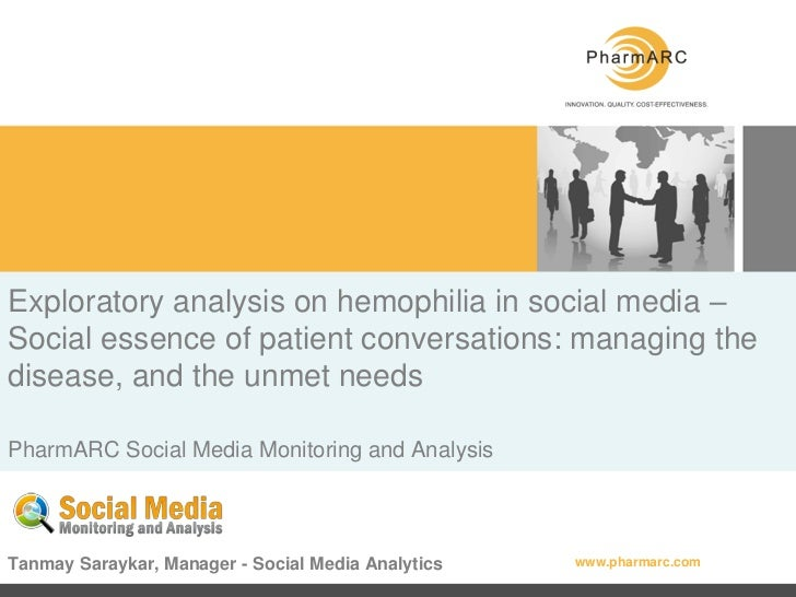 Exploratory analysis on hemophilia in social media –Social essence of patient conversations: managing thedisease, and the ...