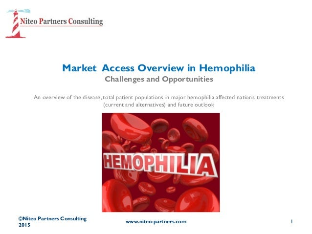 Market Access Overview in Hemophilia Challenges and Opportunities An overview of the disease, total patient populations in...