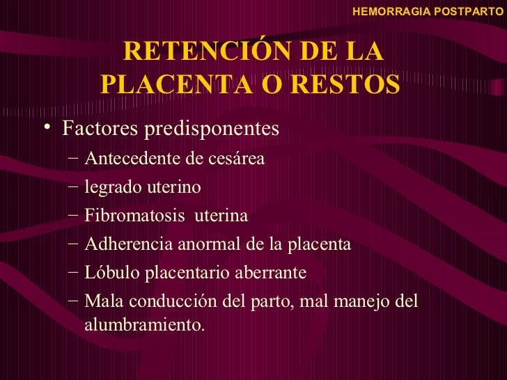 RETENCIÓN DE LA PLACENTA O RESTOS  <ul><li>Factores predisponentes </li></ul><ul><ul><li>Antecedente de cesárea </li></ul>...