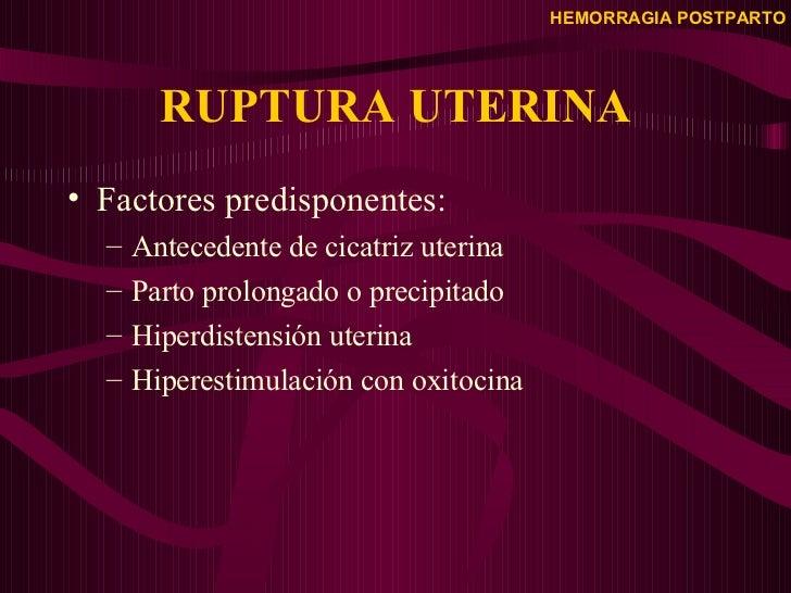RUPTURA UTERINA <ul><li>Factores predisponentes: </li></ul><ul><ul><li>Antecedente de cicatriz uterina </li></ul></ul><ul>...