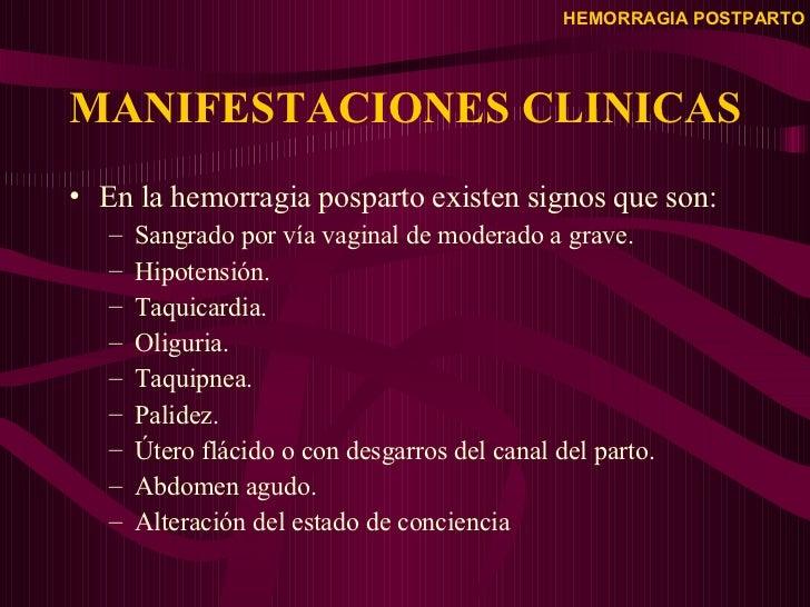 MANIFESTACIONES CLINICAS <ul><li>En la hemorragia posparto existen signos que son: </li></ul><ul><ul><li>Sangrado por vía ...