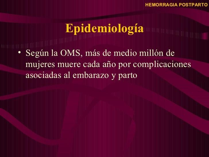 Epidemiología <ul><li>Según la OMS, más de medio millón de mujeres muere cada año por complicaciones asociadas al embarazo...