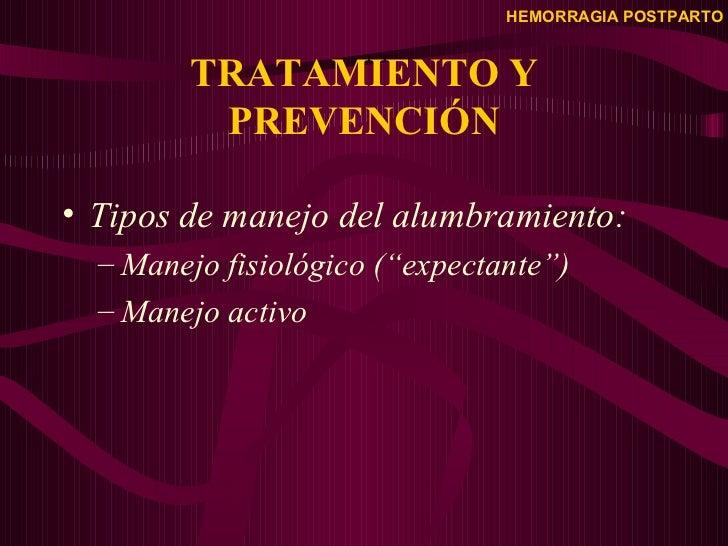 """TRATAMIENTO Y PREVENCIÓN <ul><li>Tipos de manejo del alumbramiento: </li></ul><ul><ul><li>Manejo fisiológico (""""expectante""""..."""