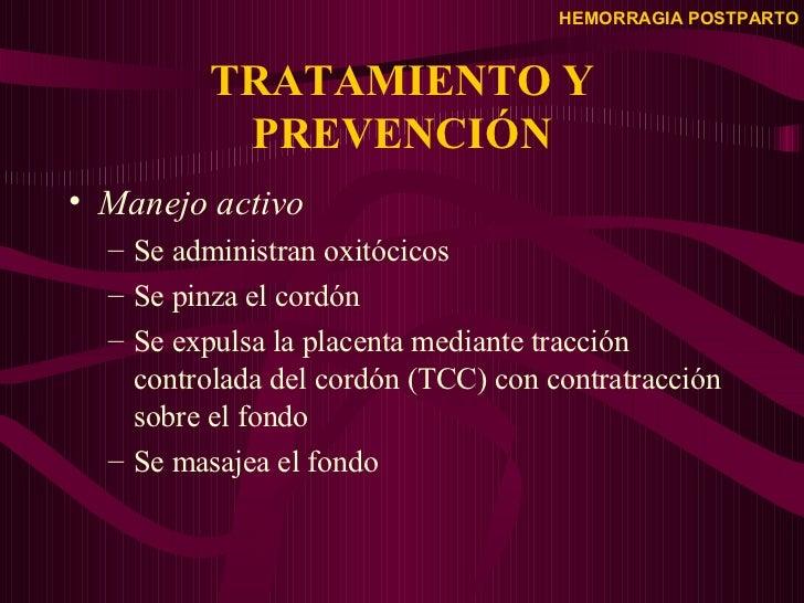 TRATAMIENTO Y PREVENCIÓN <ul><li>Manejo activo </li></ul><ul><ul><li>Se administran oxitócicos </li></ul></ul><ul><ul><li>...