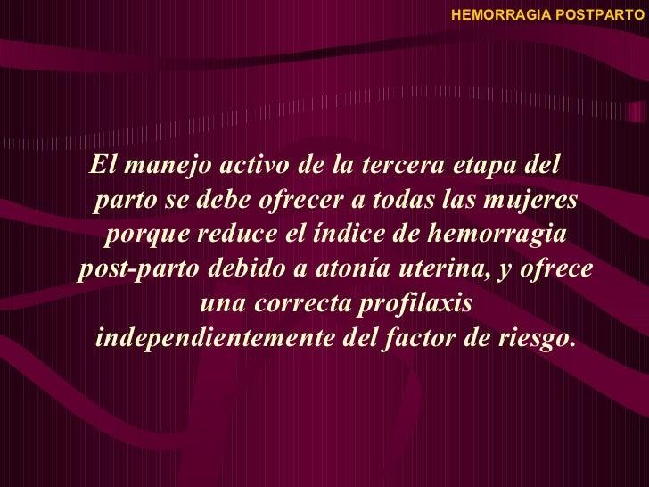 <ul><li>El manejo activo de la tercera etapa del parto se debe ofrecer a todas las mujeres porque reduce el índice de hemo...