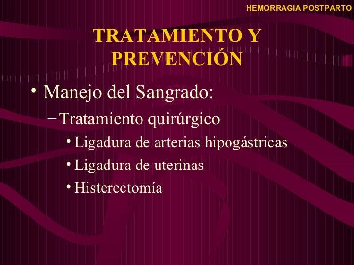 TRATAMIENTO Y PREVENCIÓN <ul><li>Manejo del Sangrado: </li></ul><ul><ul><li>Tratamiento quirúrgico </li></ul></ul><ul><ul>...
