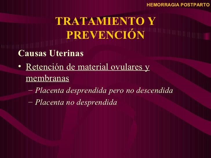 TRATAMIENTO Y PREVENCIÓN <ul><li>Causas Uterinas </li></ul><ul><li>Retención de material ovulares y membranas </li></ul><u...