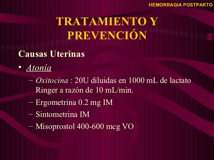 TRATAMIENTO Y PREVENCIÓN <ul><li>Causas Uterinas </li></ul><ul><li>Atonía </li></ul><ul><ul><li>Oxitocina  : 20U diluidas ...