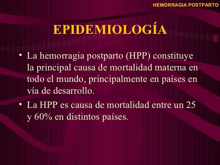 EPIDEMIOLOGÍA <ul><li>La hemorragia postparto (HPP) constituye la principal causa de mortalidad materna en todo el mundo, ...