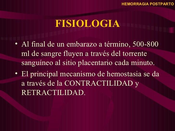 FISIOLOGIA <ul><li>Al final de un embarazo a término, 500-800 ml de sangre fluyen a través del torrente sanguíneo al sitio...