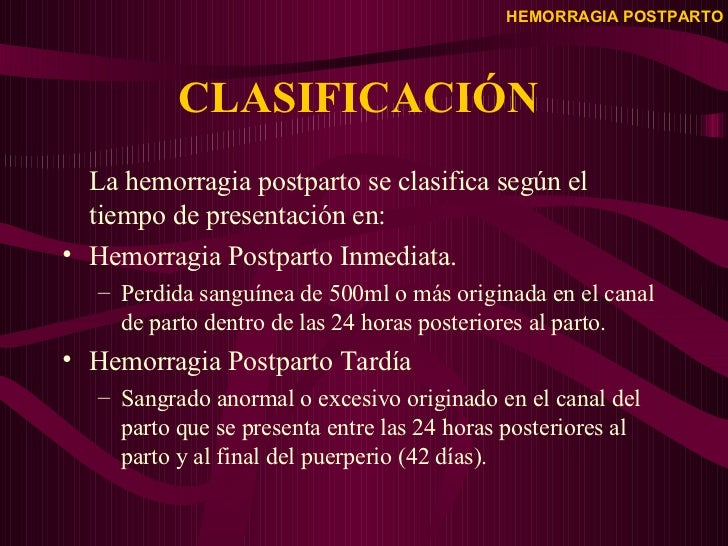 CLASIFICACIÓN  <ul><li>La hemorragia postparto se clasifica según el tiempo de presentación en: </li></ul><ul><li>Hemorrag...