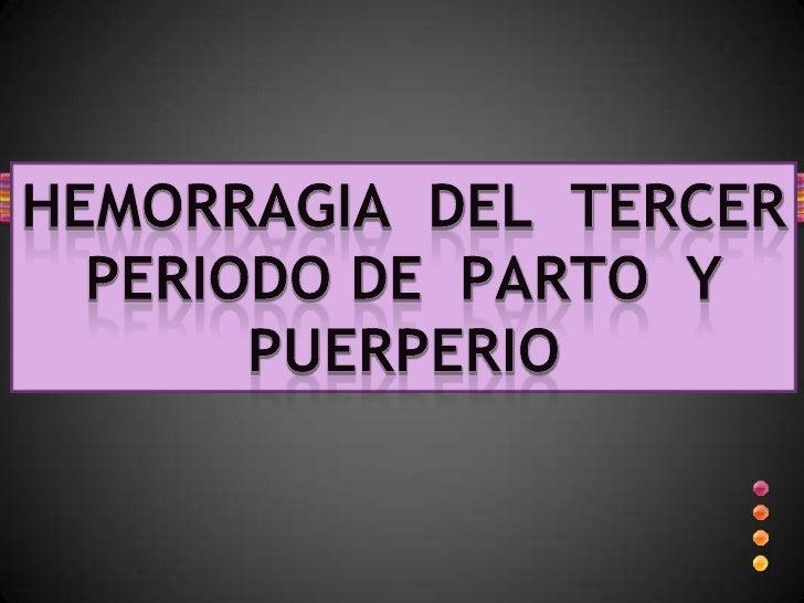 HEMORRAGIA  DEL  TERCER  PERIODO DE  PARTO  Y  PUERPERIO<br />