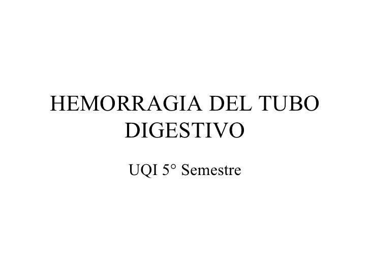 HEMORRAGIA DEL TUBO DIGESTIVO UQI 5° Semestre
