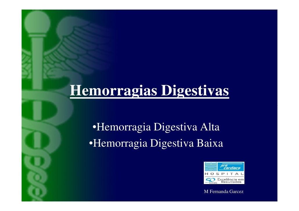 Hemorragias Digestivas     •Hemorragia Digestiva Alta   •Hemorragia Digestiva Baixa                             M Fernanda...