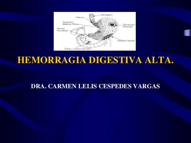 HEMORRAGIA DIGESTIVA ALTA.  DRA. CARMEN LELIS CESPEDES VARGAS