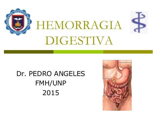HEMORRAGIA DIGESTIVA Dr. PEDRO ANGELES FMH/UNP 2015