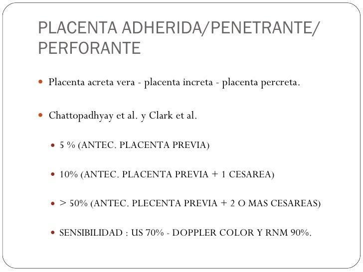 PLACENTA ADHERIDA/PENETRANTE/ PERFORANTE <ul><li>Placenta acreta vera - placenta increta - placenta percreta. </li></ul><u...