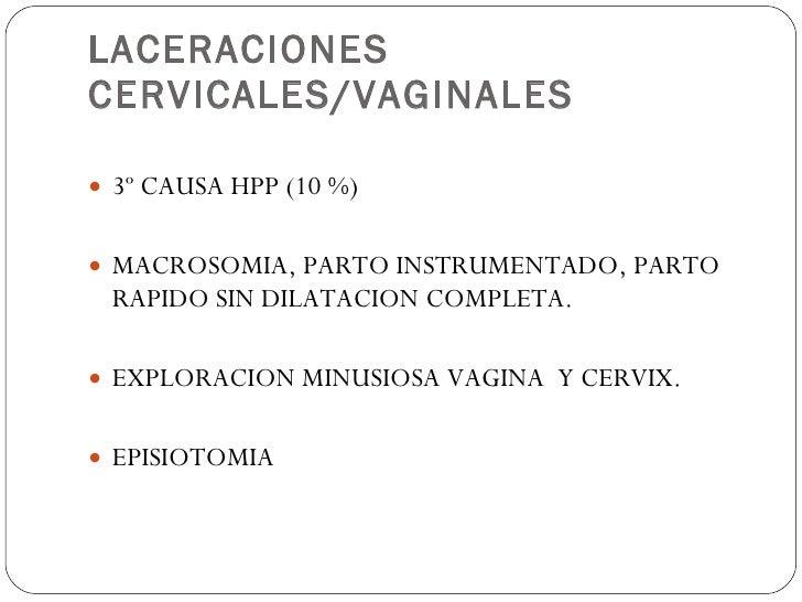 LACERACIONES CERVICALES/VAGINALES <ul><li>3º CAUSA HPP (10 %) </li></ul><ul><li>MACROSOMIA, PARTO INSTRUMENTADO, PARTO RAP...