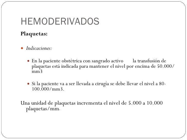 HEMODERIVADOS <ul><li>Plaquetas: </li></ul><ul><li>Indicaciones: </li></ul><ul><ul><li>En la paciente obstétrica con sangr...