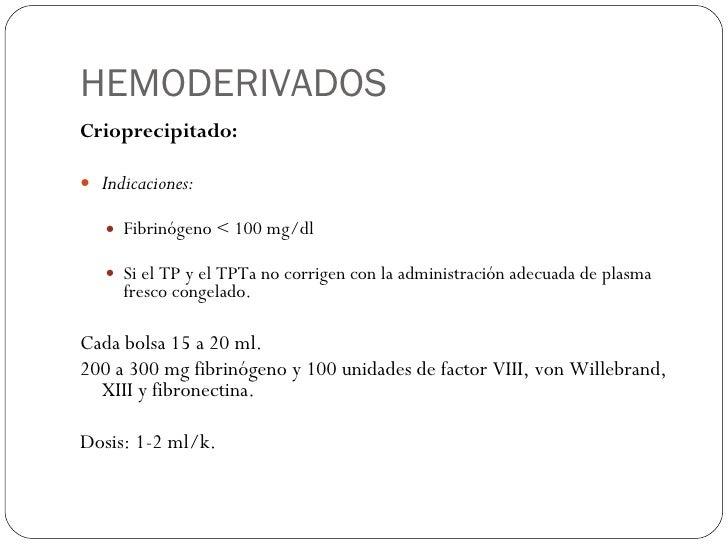 HEMODERIVADOS <ul><li>Crioprecipitado: </li></ul><ul><li>Indicaciones: </li></ul><ul><ul><li>Fibrinógeno < 100 mg/dl </li>...