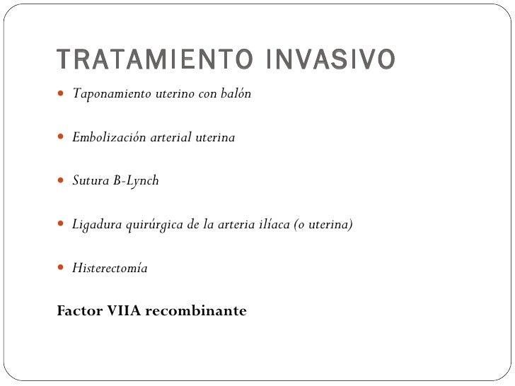 TRATAMIENTO INVASIVO <ul><li>Taponamiento uterino con balón </li></ul><ul><li>Embolización arterial uterina </li></ul><ul>...