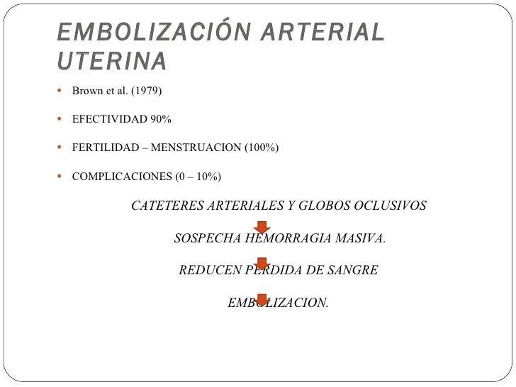 EMBOLIZACIÓN ARTERIAL UTERINA <ul><li>Brown et al. (1979) </li></ul><ul><li>EFECTIVIDAD 90% </li></ul><ul><li>FERTILIDAD –...