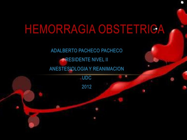 HEMORRAGIA OBSTETRICA   ADALBERTO PACHECO PACHECO         RESIDENTE NIVEL II   ANESTESIOLOGIA Y REANIMACION               ...