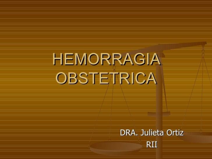 HEMORRAGIA OBSTETRICA DRA. Julieta Ortiz RII