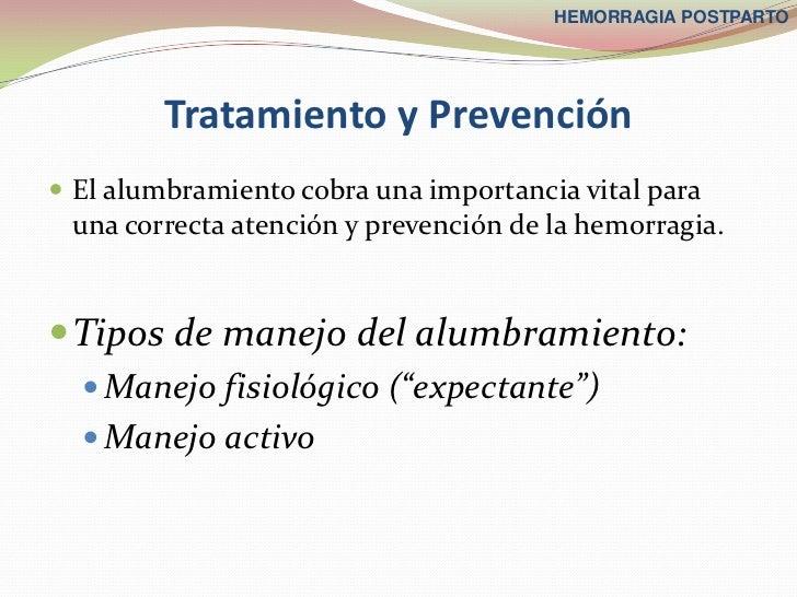 HEMORRAGIA POSTPARTO         Tratamiento y Prevención El alumbramiento cobra una importancia vital para una correcta aten...
