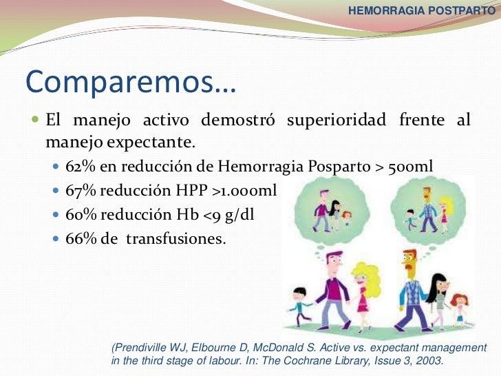 HEMORRAGIA POSTPARTOComparemos… El manejo activo demostró superioridad frente al manejo expectante.   62% en reducción d...