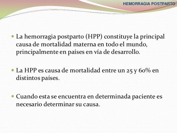 HEMORRAGIA POSTPARTO La hemorragia postparto (HPP) constituye la principal causa de mortalidad materna en todo el mundo, ...