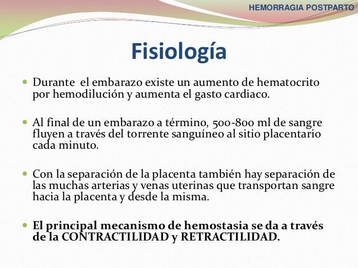 HEMORRAGIA POSTPARTO                      Fisiología Durante el embarazo existe un aumento de hematocrito  por hemodiluci...