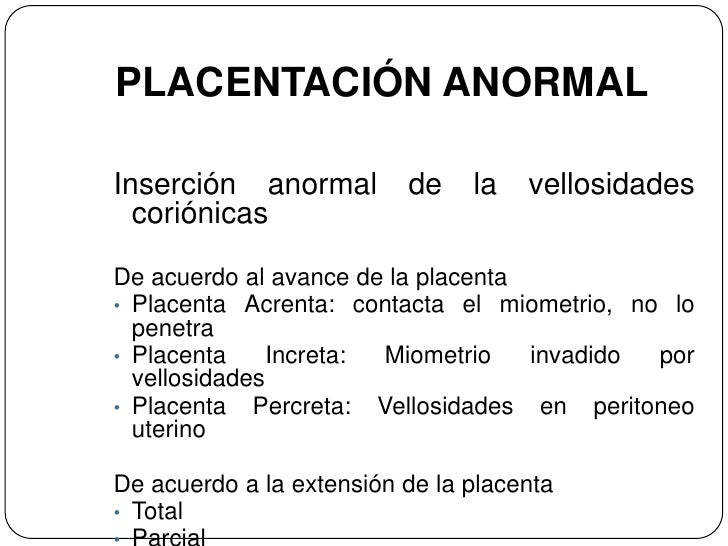 PLACENTACIÓN ANORMALInserción anormal         de    la   vellosidades  coriónicasDe acuerdo al avance de la placenta• Plac...
