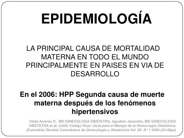 EPIDEMIOLOGÍA LA PRINCIPAL CAUSA DE MORTALIDAD     MATERNA EN TODO EL MUNDO PRINCIPALMENTE EN PAISES EN VIA DE            ...