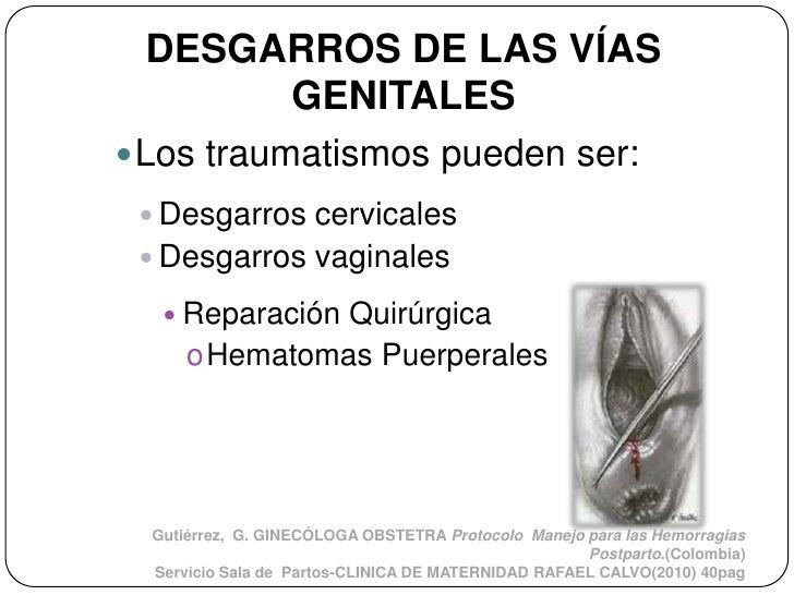 DESGARROS DE LAS VÍAS      GENITALES Los traumatismos pueden ser:  Desgarros cervicales  Desgarros vaginales    Repara...