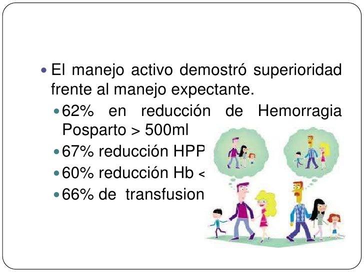  El manejo activo demostró superioridad frente al manejo expectante.  62% en reducción de Hemorragia   Posparto > 500ml ...