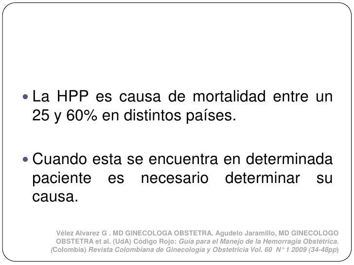  La HPP es causa de mortalidad entre un 25 y 60% en distintos países. Cuando esta se encuentra en determinada paciente  ...
