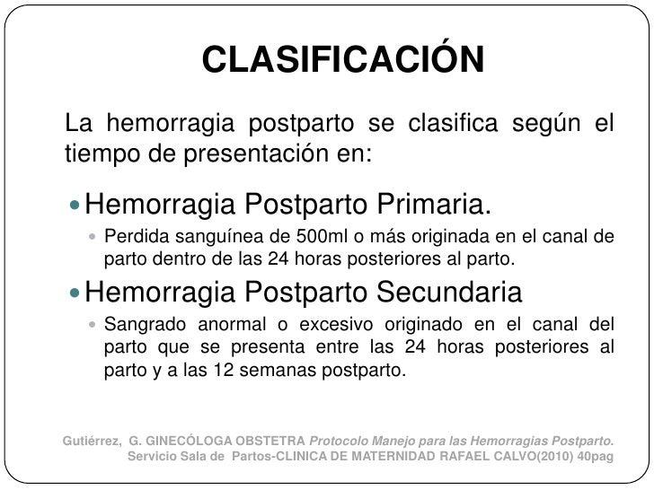 CLASIFICACIÓNLa hemorragia postparto se clasifica según eltiempo de presentación en: Hemorragia Postparto Primaria.    P...